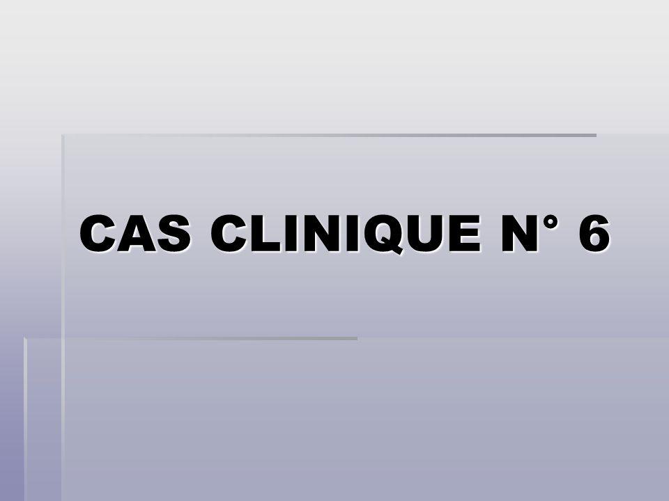 CAS CLINIQUE N° 6
