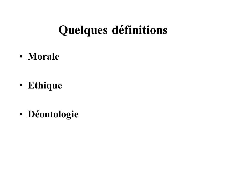 Quelques définitions Morale Ethique Déontologie
