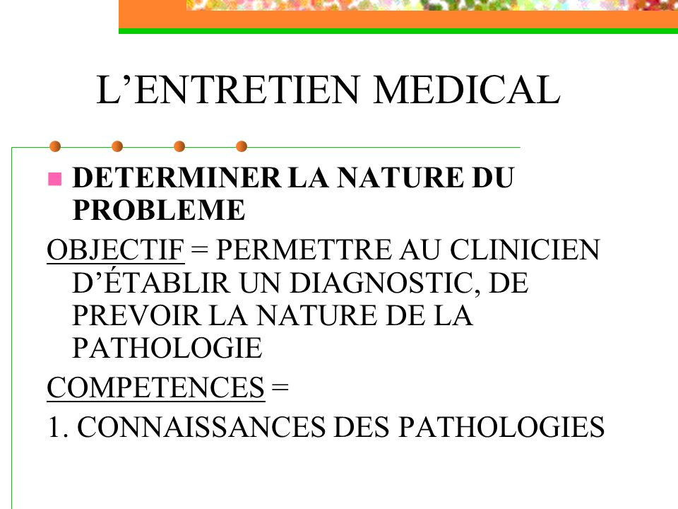 L'ENTRETIEN MEDICAL DETERMINER LA NATURE DU PROBLEME