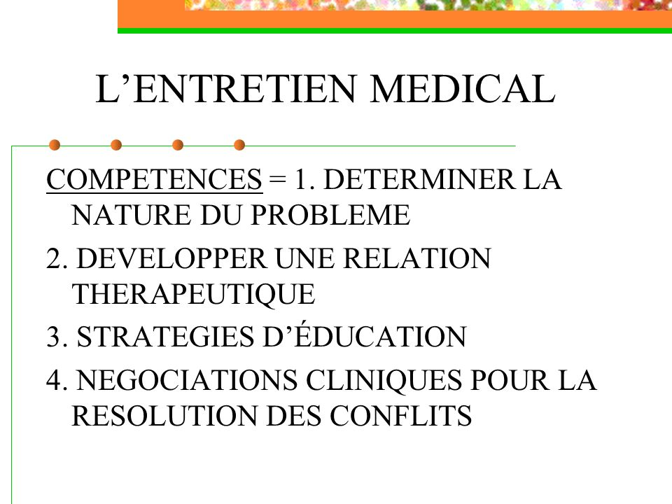 L'ENTRETIEN MEDICAL COMPETENCES = 1. DETERMINER LA NATURE DU PROBLEME