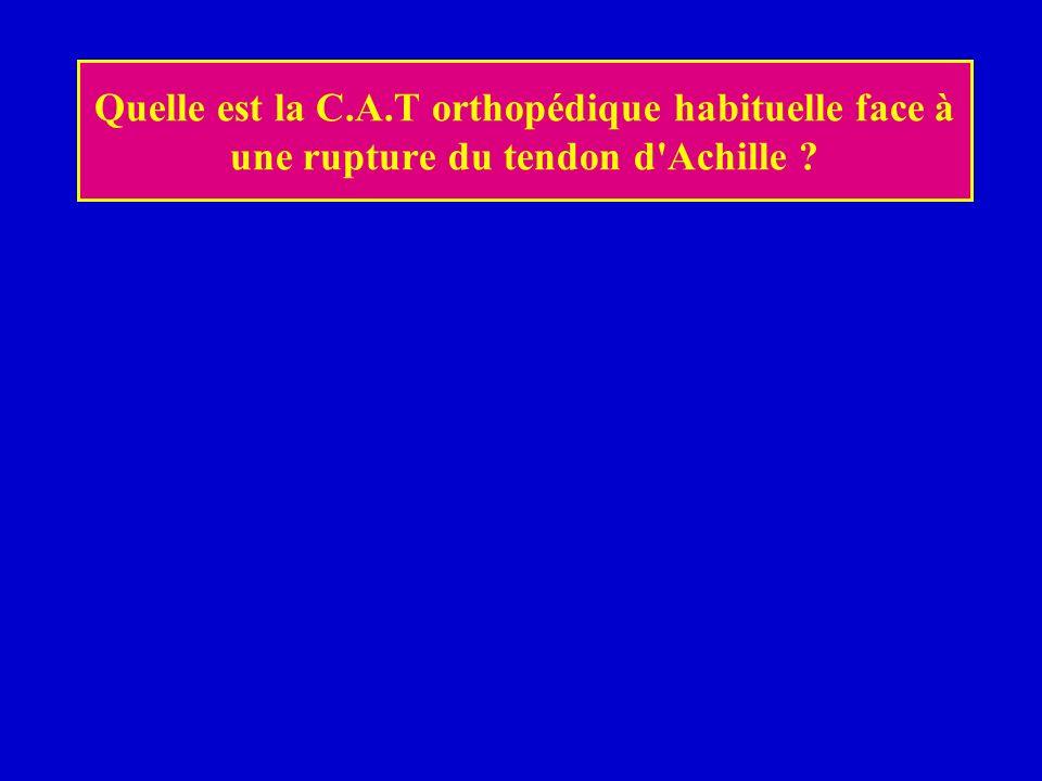 Quelle est la C.A.T orthopédique habituelle face à une rupture du tendon d Achille