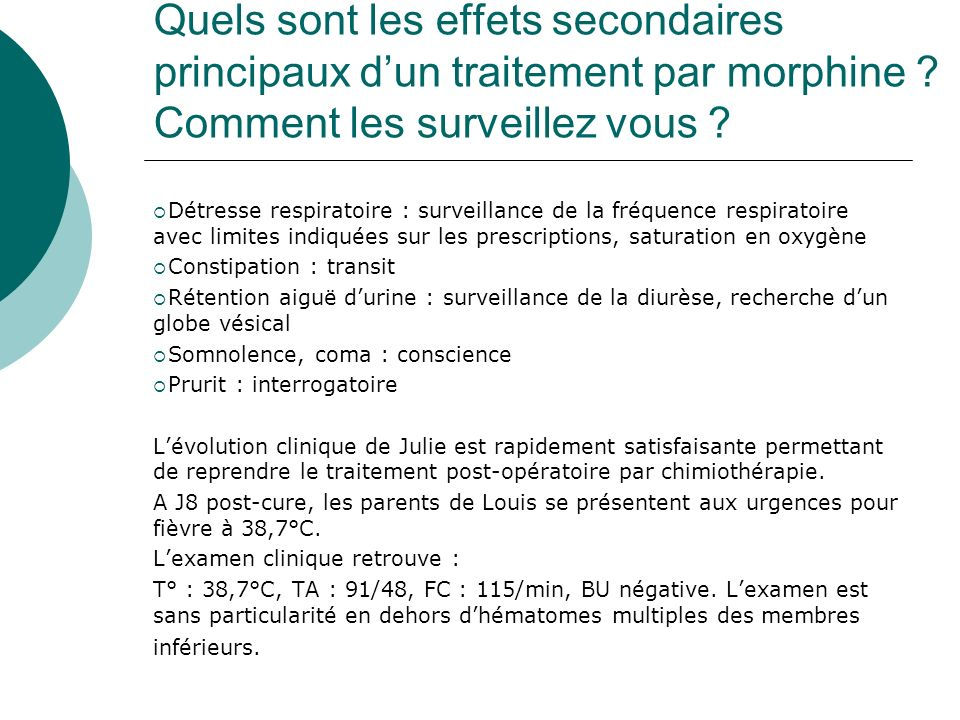 Quels sont les effets secondaires principaux d'un traitement par morphine Comment les surveillez vous