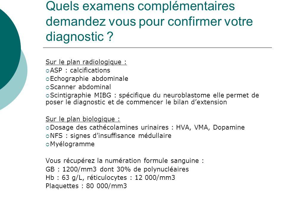 Quels examens complémentaires demandez vous pour confirmer votre diagnostic