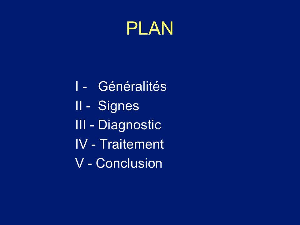 PLAN I - Généralités II - Signes III - Diagnostic IV - Traitement