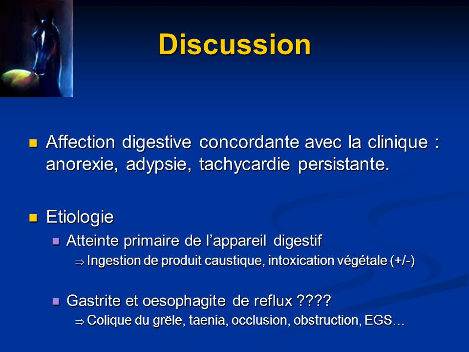 Discussion Affection digestive concordante avec la clinique : anorexie, adypsie, tachycardie persistante.