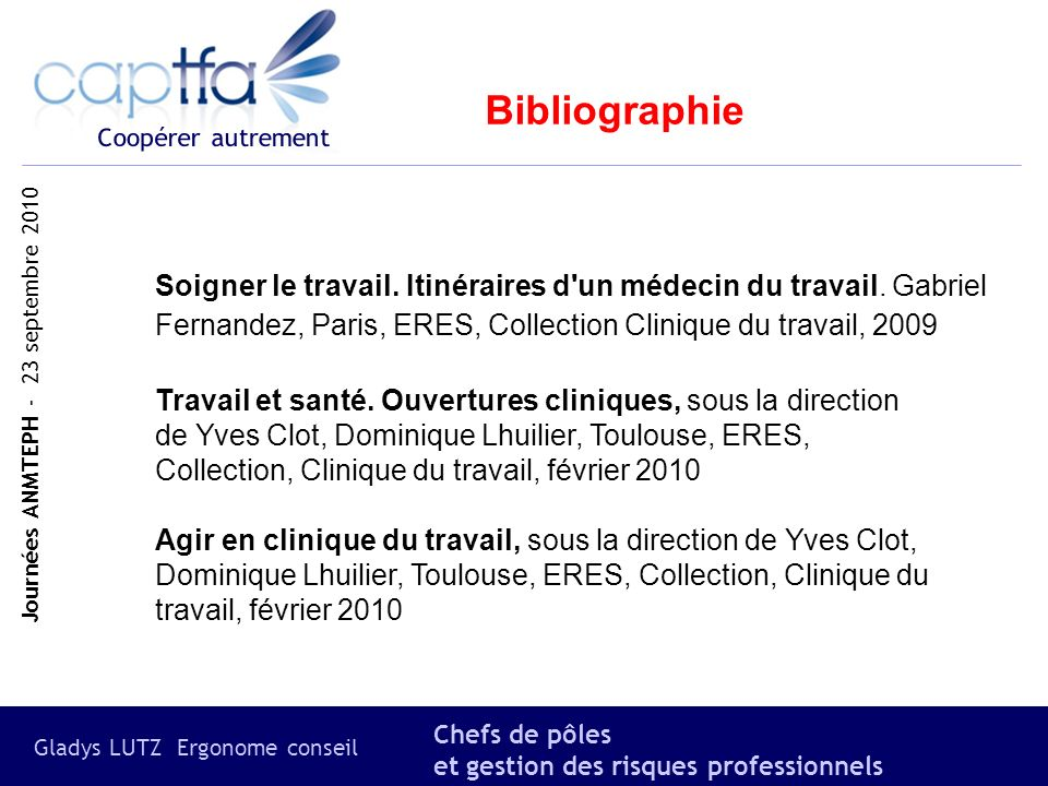 Bibliographie Soigner le travail. Itinéraires d un médecin du travail. Gabriel Fernandez, Paris, ERES, Collection Clinique du travail, 2009.
