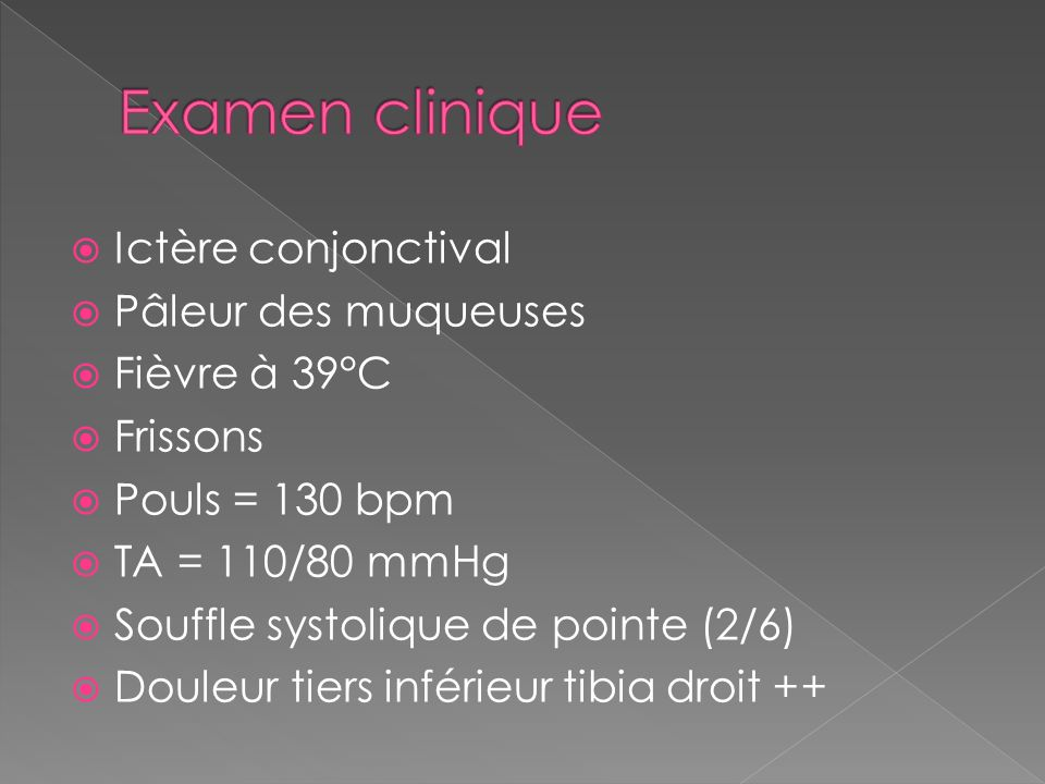 Examen clinique Ictère conjonctival Pâleur des muqueuses Fièvre à 39°C