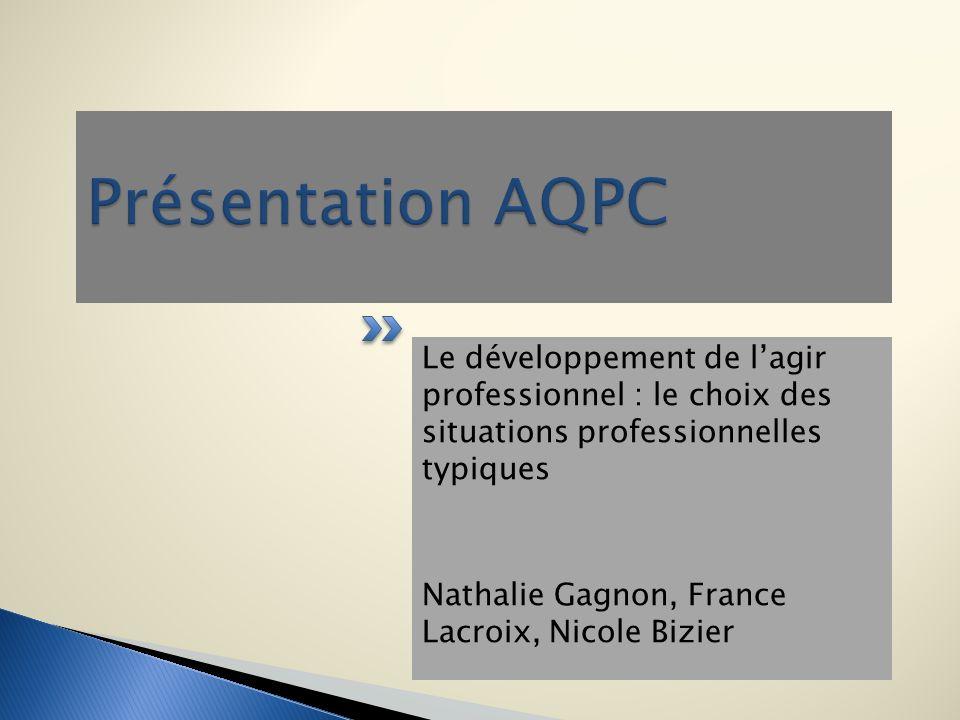 Présentation AQPC Le développement de l'agir professionnel : le choix des situations professionnelles typiques.