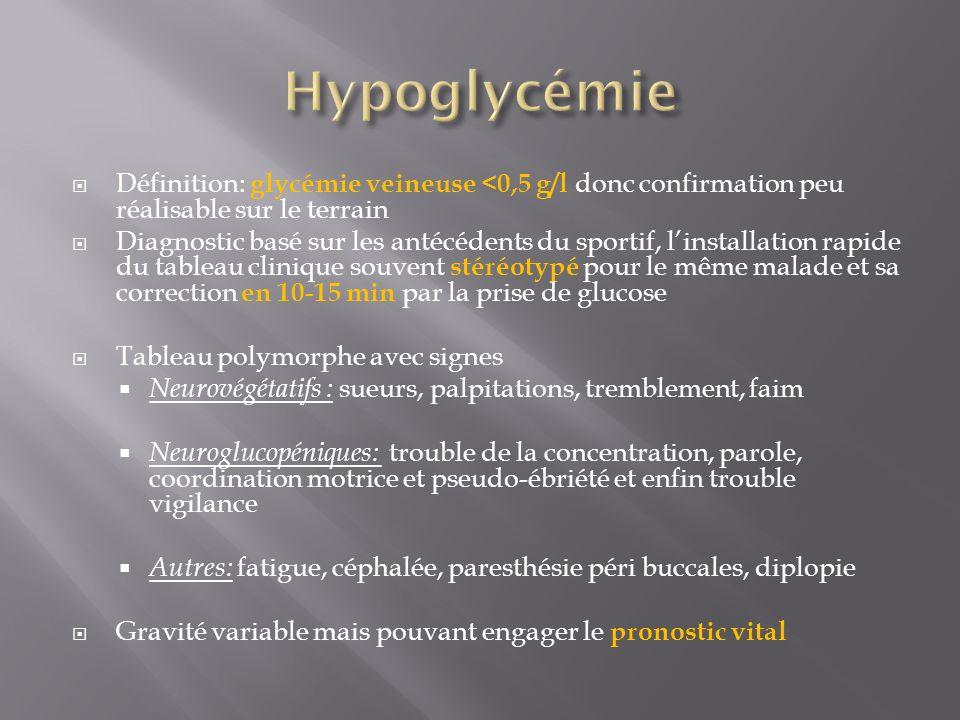 HypoglycémieDéfinition: glycémie veineuse <0,5 g/l donc confirmation peu réalisable sur le terrain.