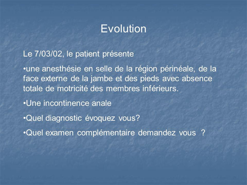 Evolution Le 7/03/02, le patient présente