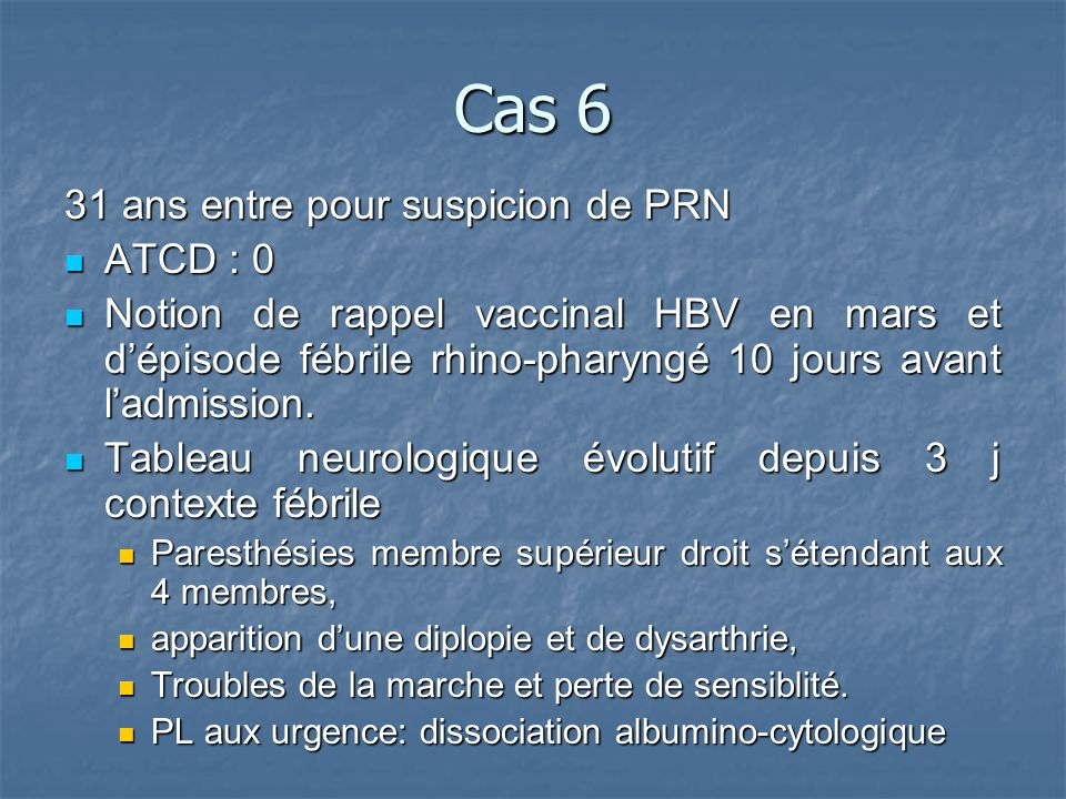 Cas 6 31 ans entre pour suspicion de PRN ATCD : 0