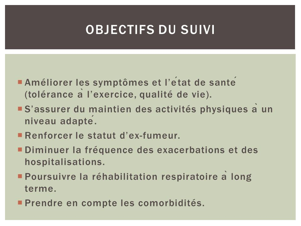 Objectifs du suivi Améliorer les symptômes et l'état de santé (tolérance à l'exercice, qualité de vie).