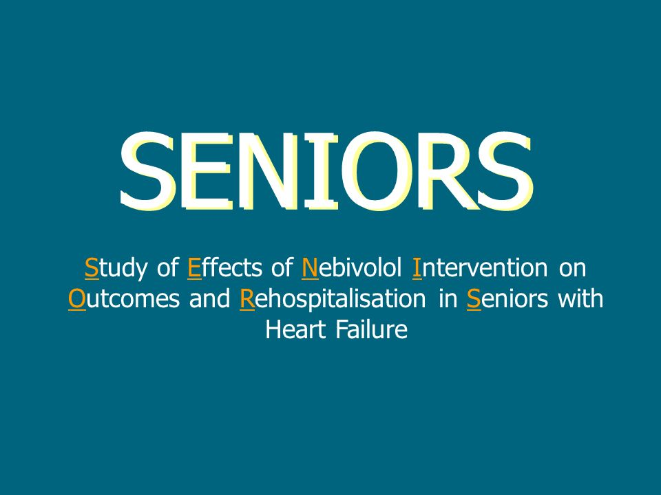 SENIORS SENIORS. Study of Effects of Nebivolol Intervention on Outcomes and Rehospitalisation in Seniors with Heart Failure.
