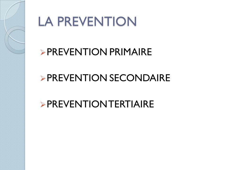 LA PREVENTION PREVENTION PRIMAIRE PREVENTION SECONDAIRE