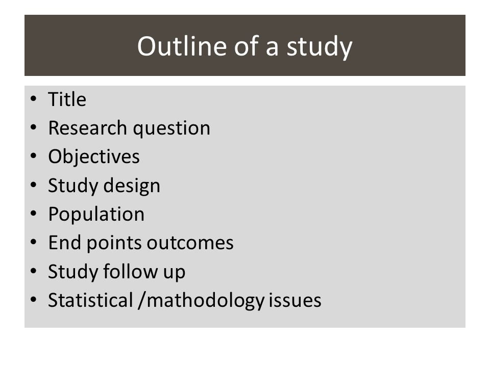 Outline of a study Title Research question Objectives Study design