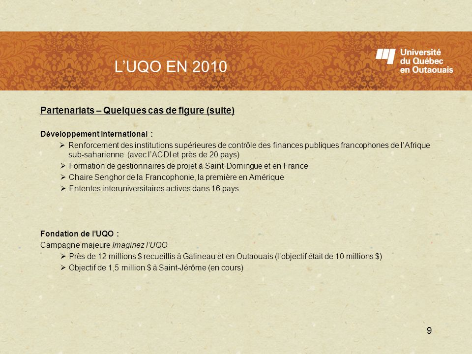 L'UQO en 2010 L'UQO EN 2010. Partenariats – Quelques cas de figure (suite) Développement international :