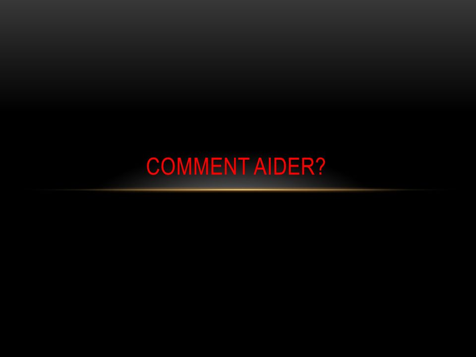 Comment aider