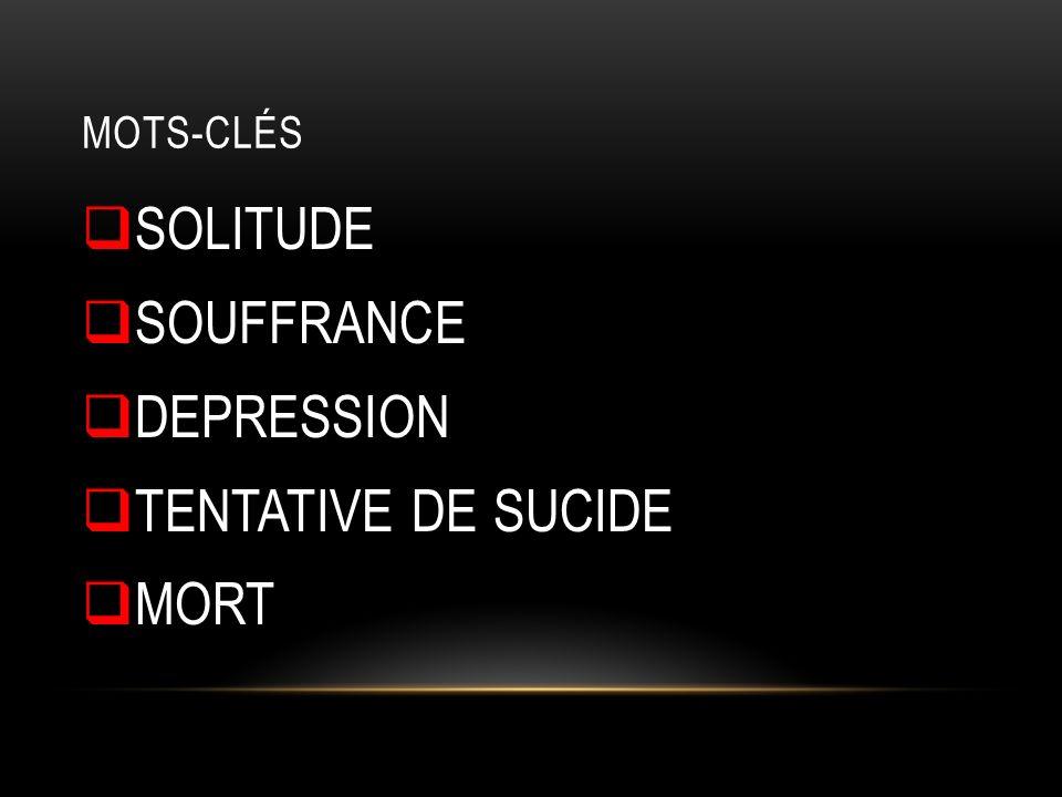 Mots-Clés SOLITUDE SOUFFRANCE DEPRESSION TENTATIVE DE SUCIDE MORT