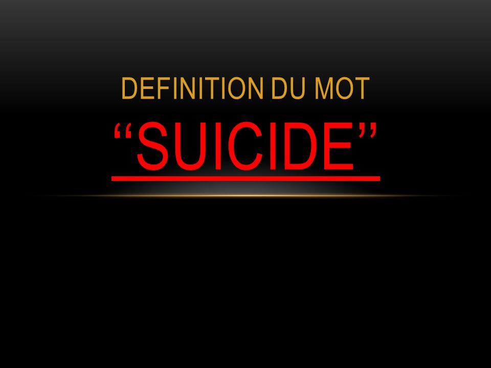 DEFINITION DU MOT ''SUiCIDE''