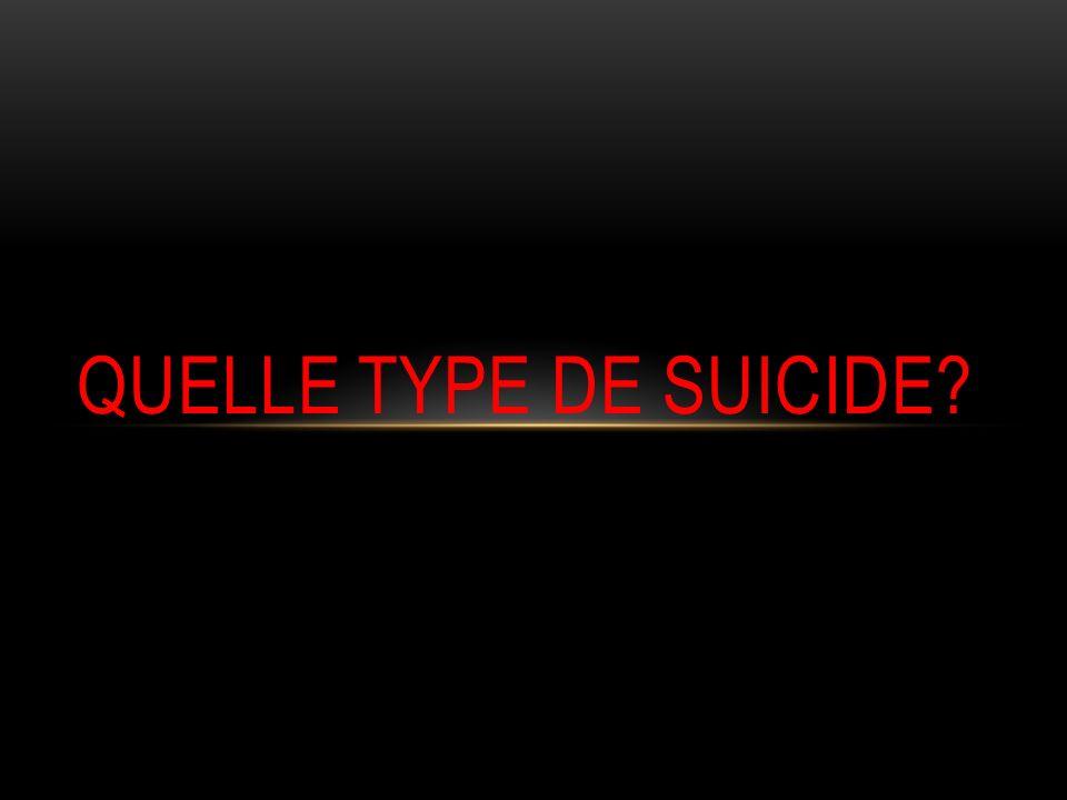QUELLE TYPE DE SUICIDE