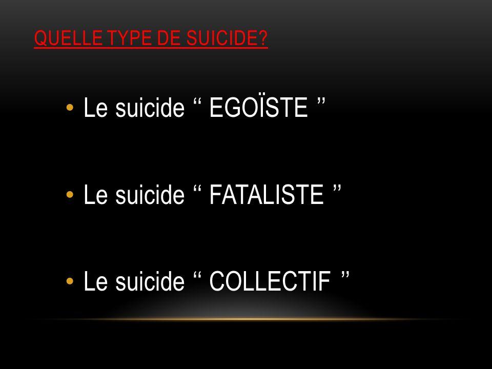 Le suicide '' EGOÏSTE '' Le suicide '' FATALISTE ''