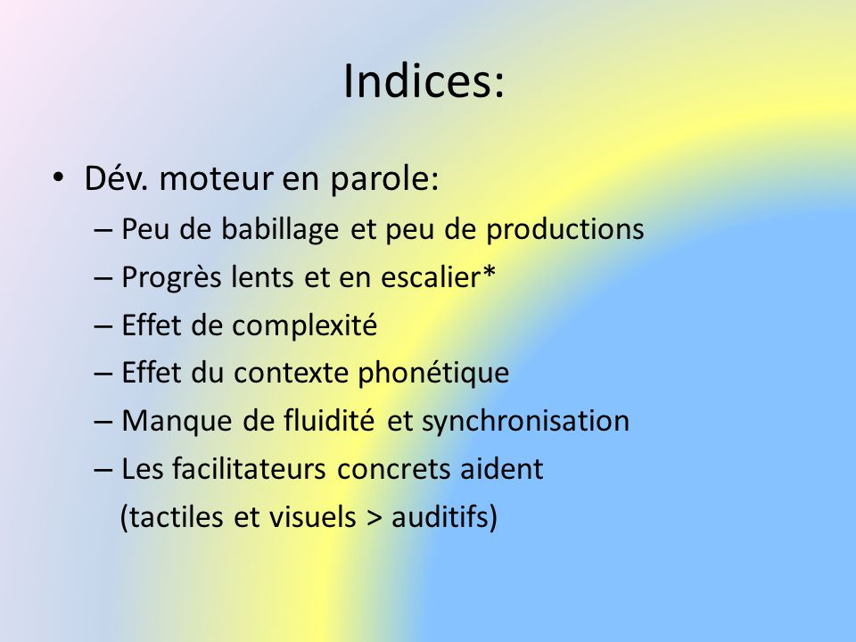 Indices: Dév. moteur en parole: Peu de babillage et peu de productions
