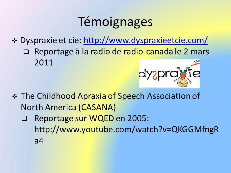 Témoignages Dyspraxie et cie: http://www.dyspraxieetcie.com/
