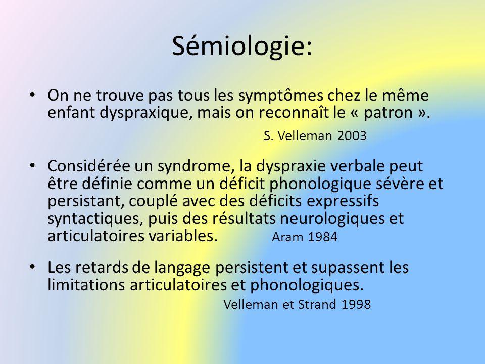 Sémiologie: On ne trouve pas tous les symptômes chez le même enfant dyspraxique, mais on reconnaît le « patron ».