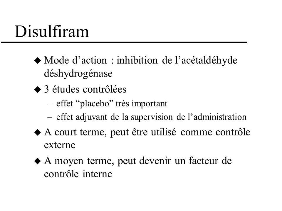 Disulfiram Mode d'action : inhibition de l'acétaldéhyde déshydrogénase