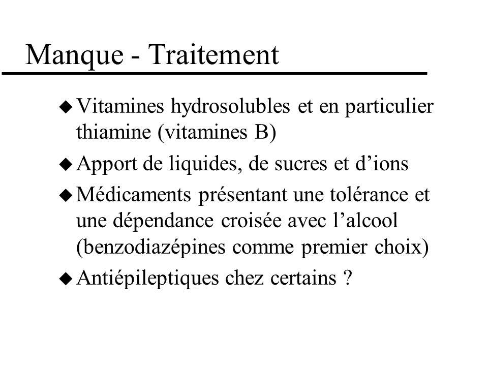 Manque - Traitement Vitamines hydrosolubles et en particulier thiamine (vitamines B) Apport de liquides, de sucres et d'ions.