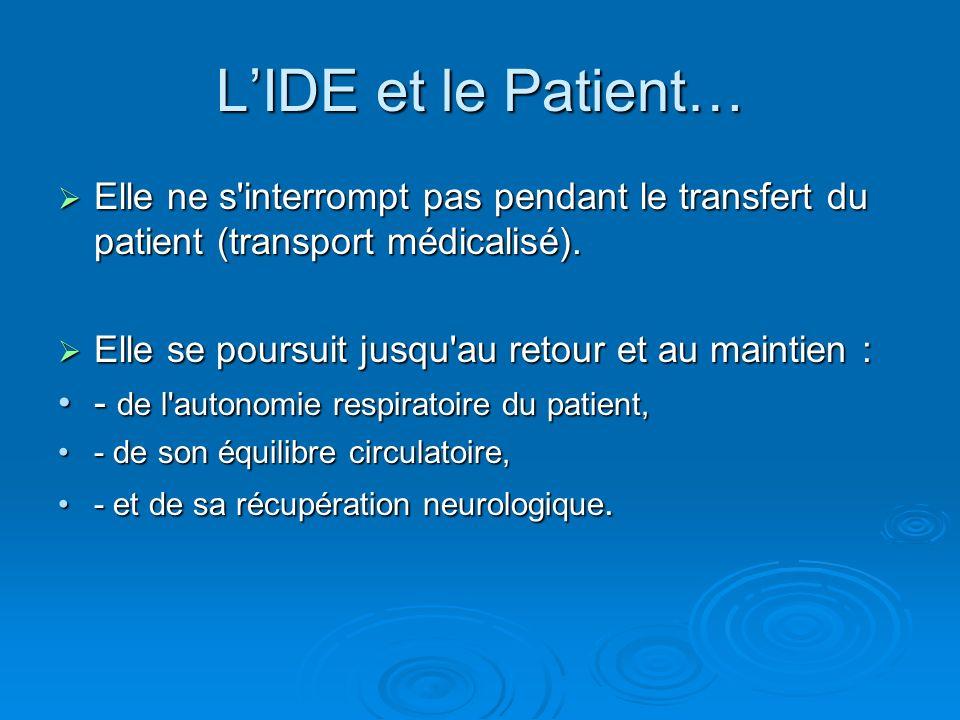 L'IDE et le Patient… Elle ne s interrompt pas pendant le transfert du patient (transport médicalisé).