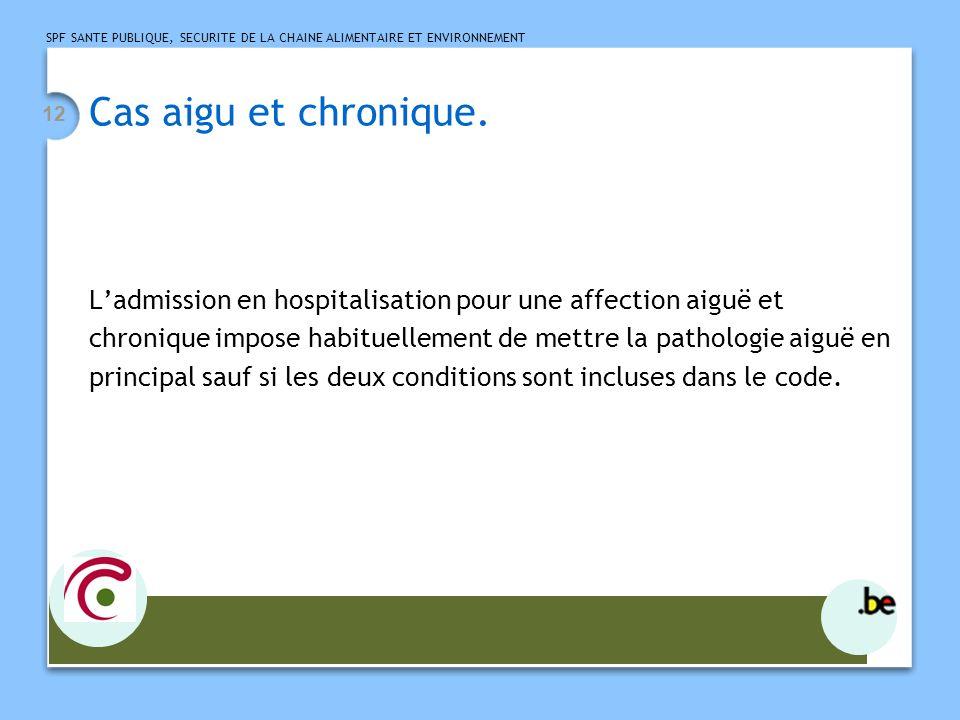 Cas aigu et chronique. L'admission en hospitalisation pour une affection aiguë et. chronique impose habituellement de mettre la pathologie aiguë en.