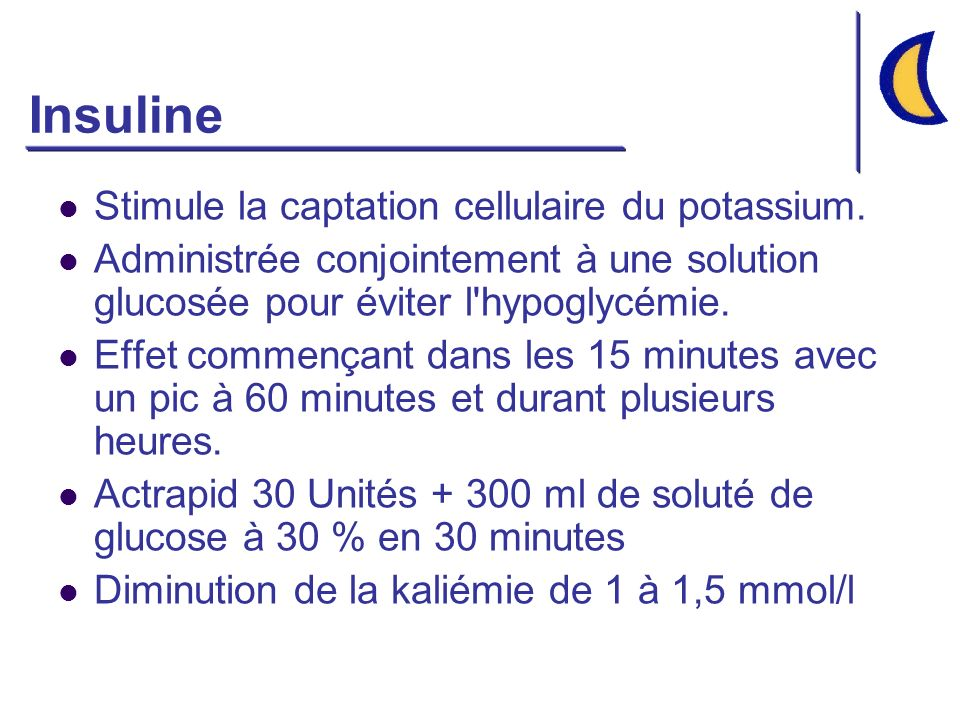 Insuline Stimule la captation cellulaire du potassium.