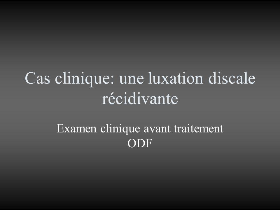 Cas clinique: une luxation discale récidivante