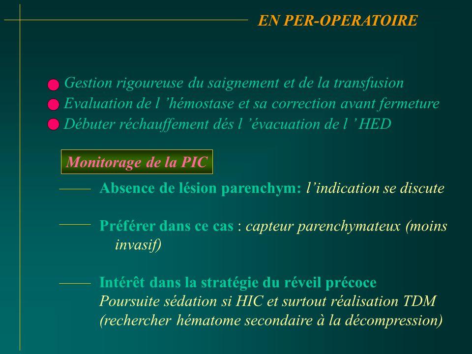 EN PER-OPERATOIREGestion rigoureuse du saignement et de la transfusion. Evaluation de l 'hémostase et sa correction avant fermeture.