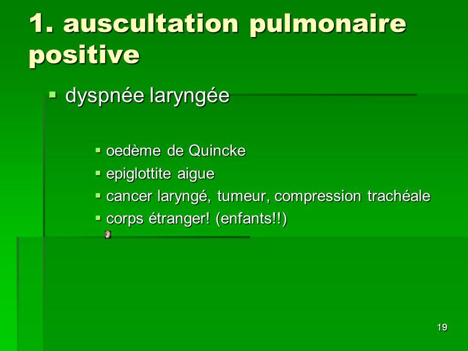 1. auscultation pulmonaire positive