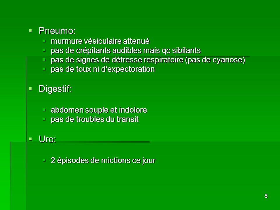 Pneumo: Digestif: Uro: murmure vésiculaire attenué