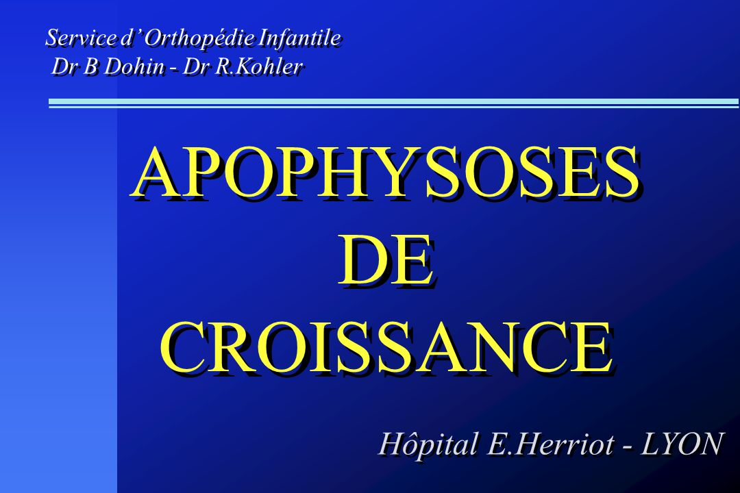 APOPHYSOSES DE CROISSANCE Hôpital E.Herriot - LYON