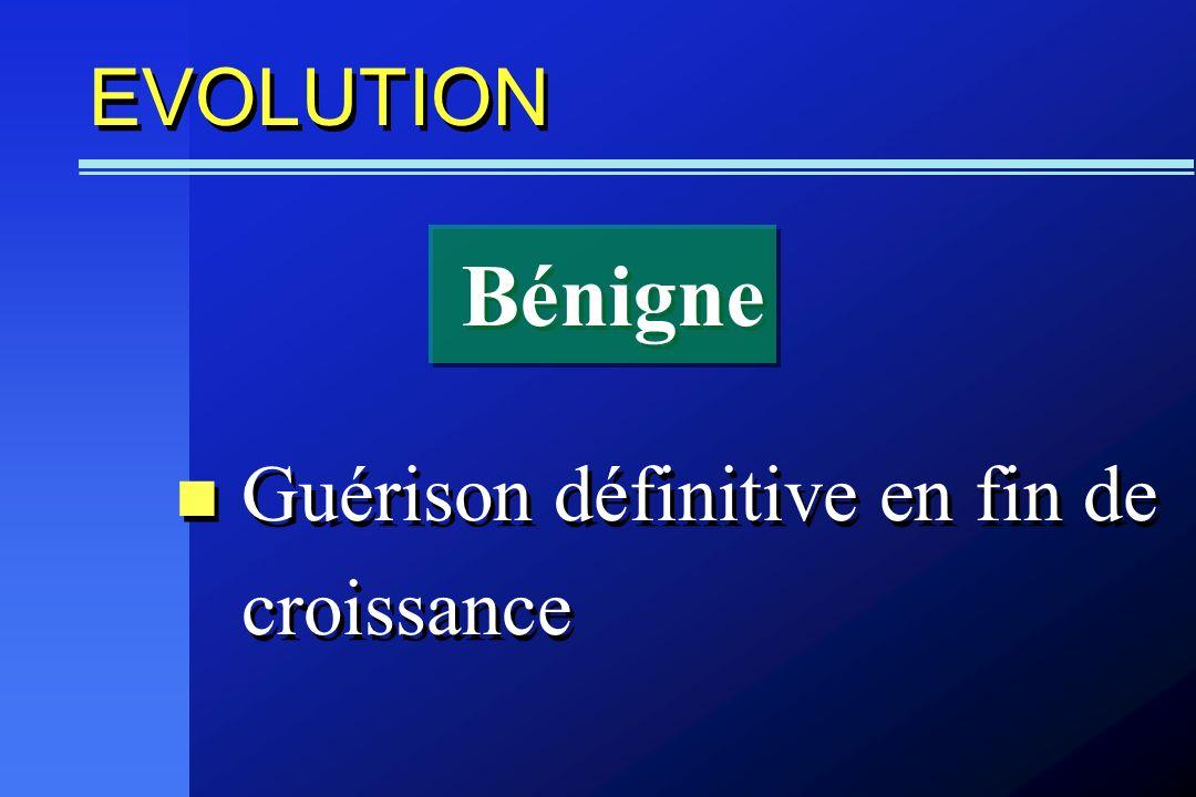 EVOLUTION Bénigne Guérison définitive en fin de croissance