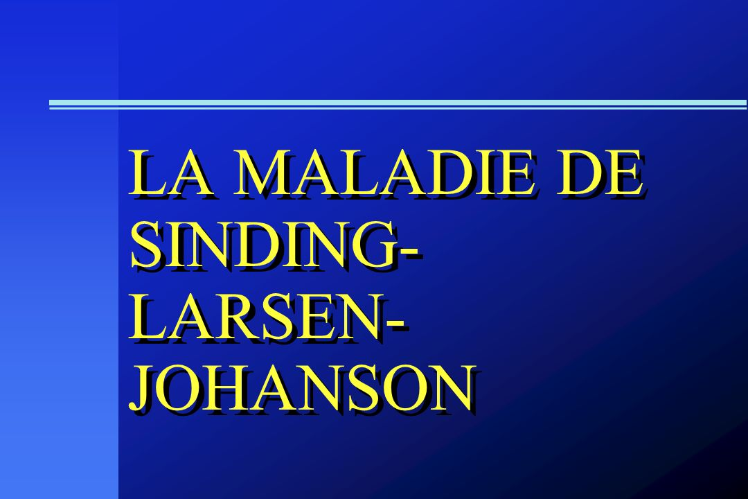 LA MALADIE DE SINDING-LARSEN-JOHANSON