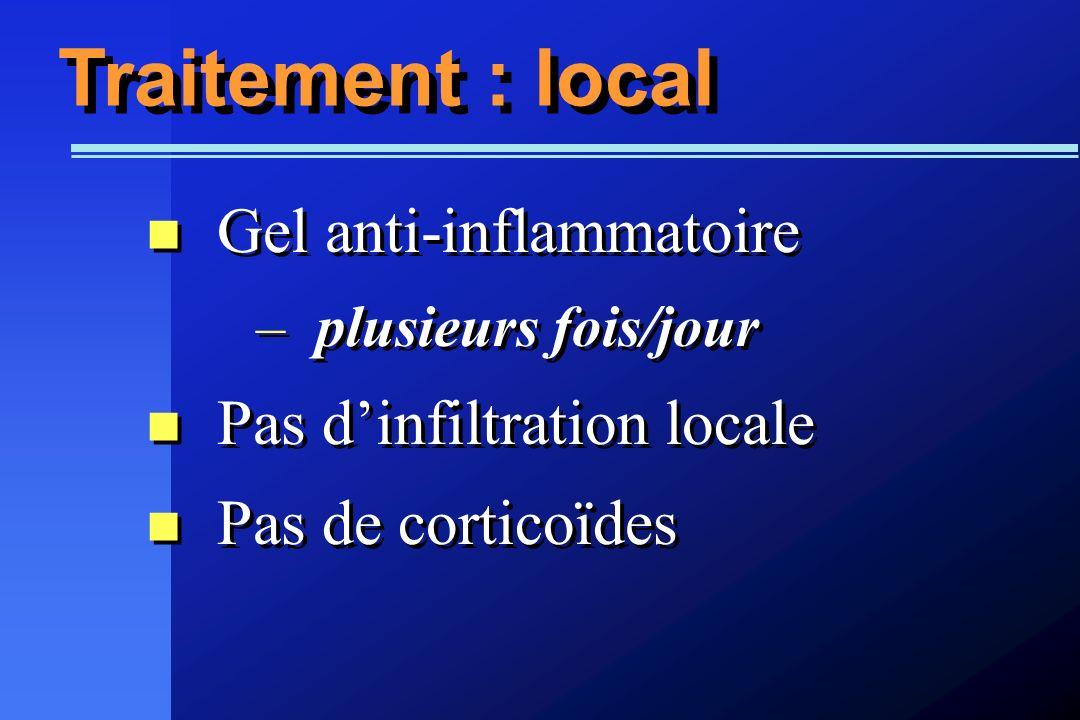 Traitement : local Gel anti-inflammatoire Pas d'infiltration locale