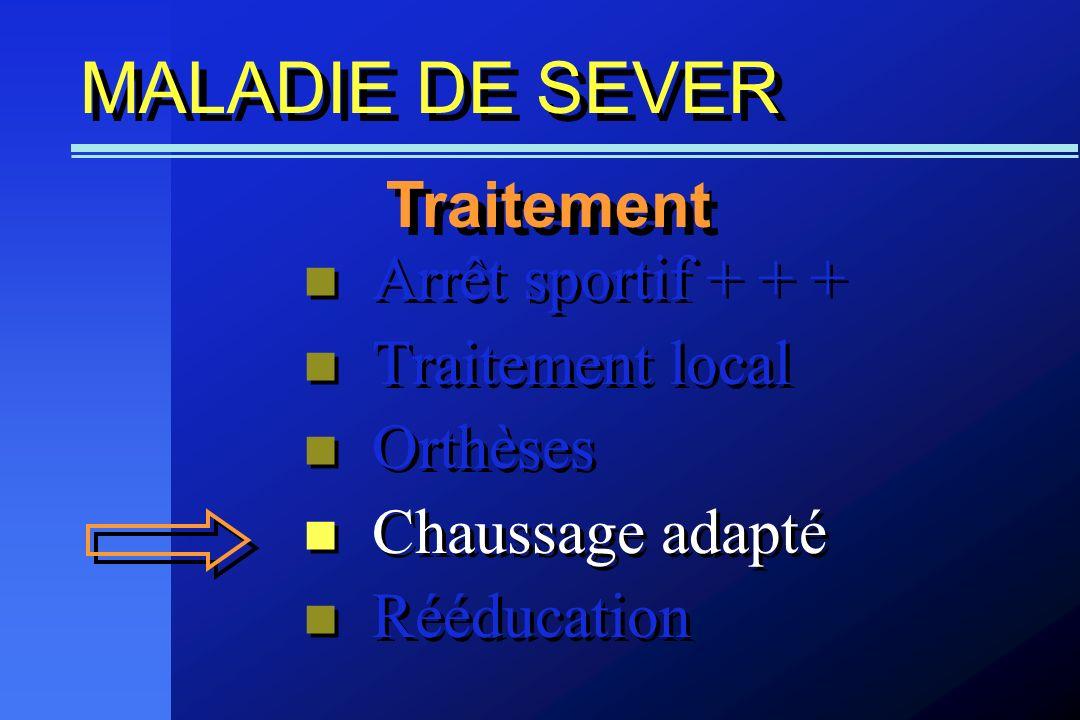 MALADIE DE SEVER Traitement Arrêt sportif + + + Traitement local