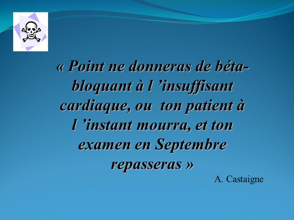 « Point ne donneras de béta-bloquant à l 'insuffisant cardiaque, ou ton patient à l 'instant mourra, et ton examen en Septembre repasseras »