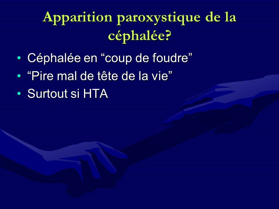 Apparition paroxystique de la céphalée