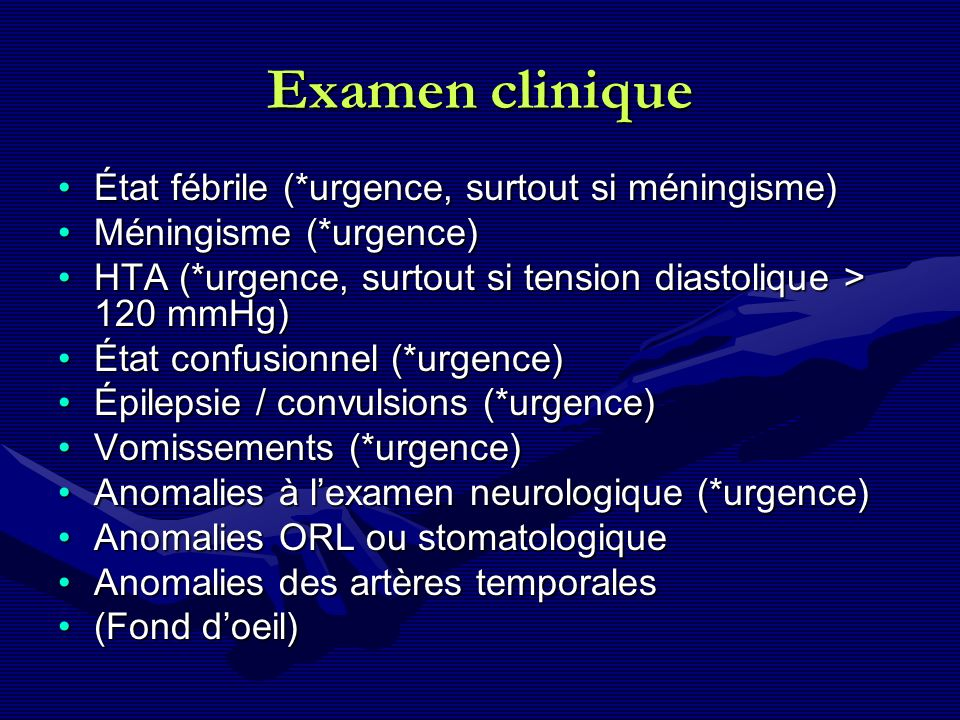 Examen clinique État fébrile (*urgence, surtout si méningisme)