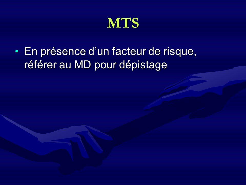 MTS En présence d'un facteur de risque, référer au MD pour dépistage