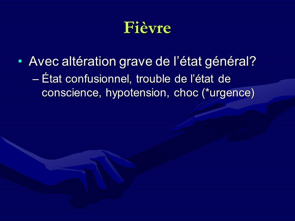 Fièvre Avec altération grave de l'état général