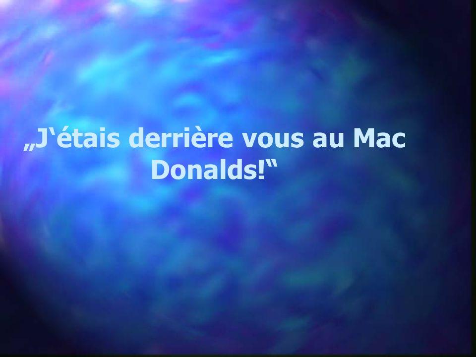 """""""J'étais derrière vous au Mac"""
