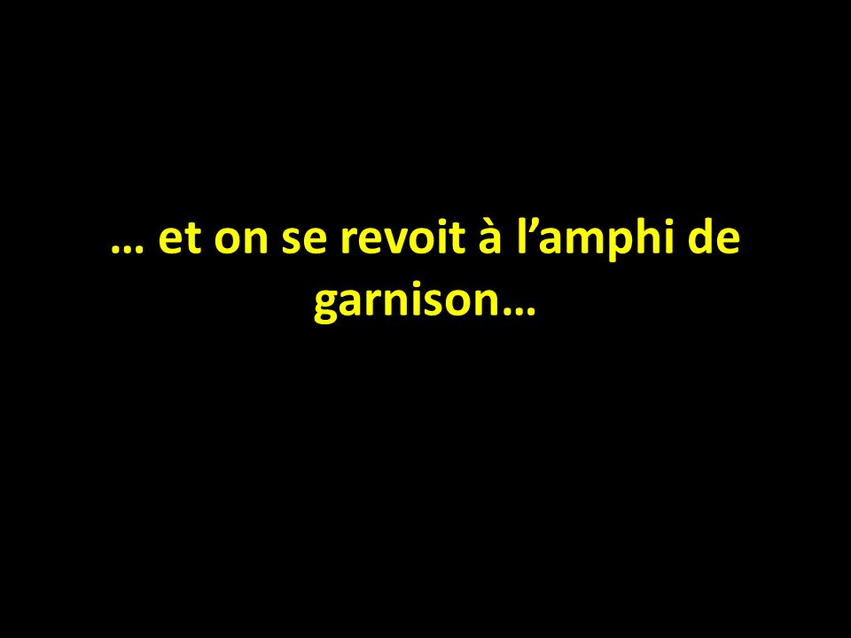 … et on se revoit à l'amphi de garnison…