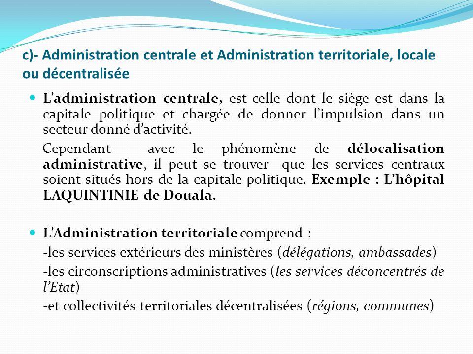 c)- Administration centrale et Administration territoriale, locale ou décentralisée